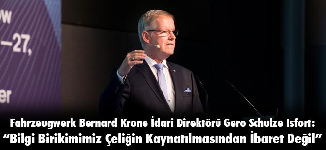 """Fahrzeugwerk Bernard Krone İdari Direktörü Gero Schulze Isfort: """"Bilgi Birikimimiz Çeliğin Kaynatılmasından İbaret Değil"""""""