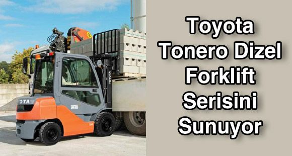 Toyota Tonero Dizel Forklift Serisini Sunuyor