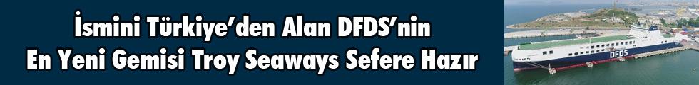İsmini Türkiye'den Alan DFDS'nin En Yeni Gemisi Troy Seaways Sefere Hazır