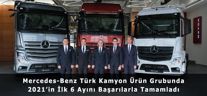 Mercedes-Benz Türk Kamyon Ürün Grubunda 2021'in İlk 6 Ayını Başarılarla Tamamladı