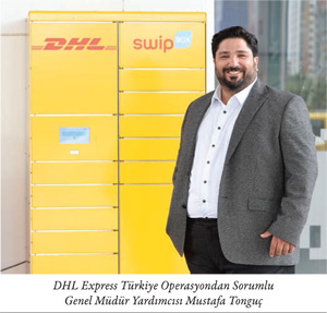DHL Express Türkiye Operasyondan Sorumlu Genel Müdür Yardımcısı Mustafa Tonguç